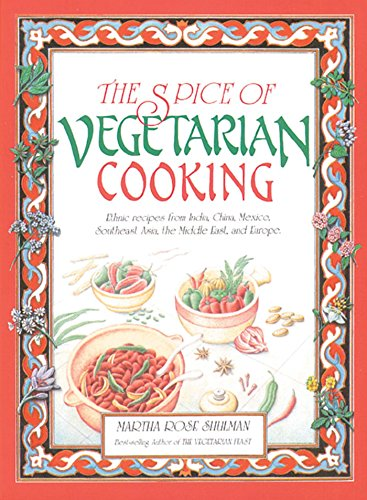 (The Spice of Vegetarian Cooking: Ethnic Recipes from India, China, Mexico, Southeast Asia, the Middle East, and Europe)