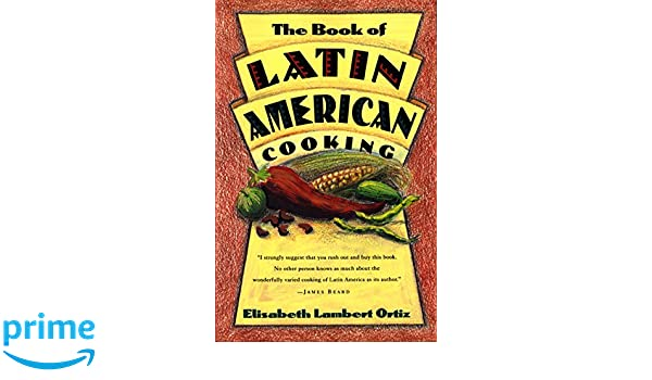 The Book of Latin and American Cooking: Amazon.es: Elisabeth Ortiz Lambert: Libros en idiomas extranjeros