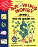 Growing Money: A Complete (and Completely Updated!) Investing Guide for Kids