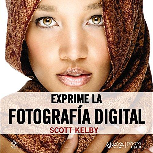Descargar Libro Exprime La Fotografía Digital Scott Kelby