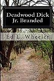 Deadwood Dick Jr. Branded, Ed L. Wheeler, 1500213284