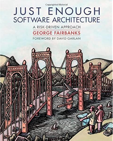 Just Enough Software Architecture A Risk Driven Approach George H Fairbanks 9780984618101 Amazon Com Books