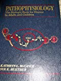 Pathophysiology : The Biological Basis of Disease in Adults and Children, McCance, Kathryn L. and Huether, Sue E., 0801633605