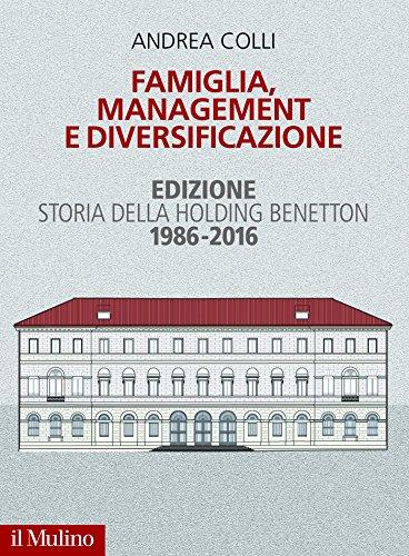 famiglia-management-e-diversificazione-edizione-storia-della-holding-benetton-1986-2016-fuori-collan