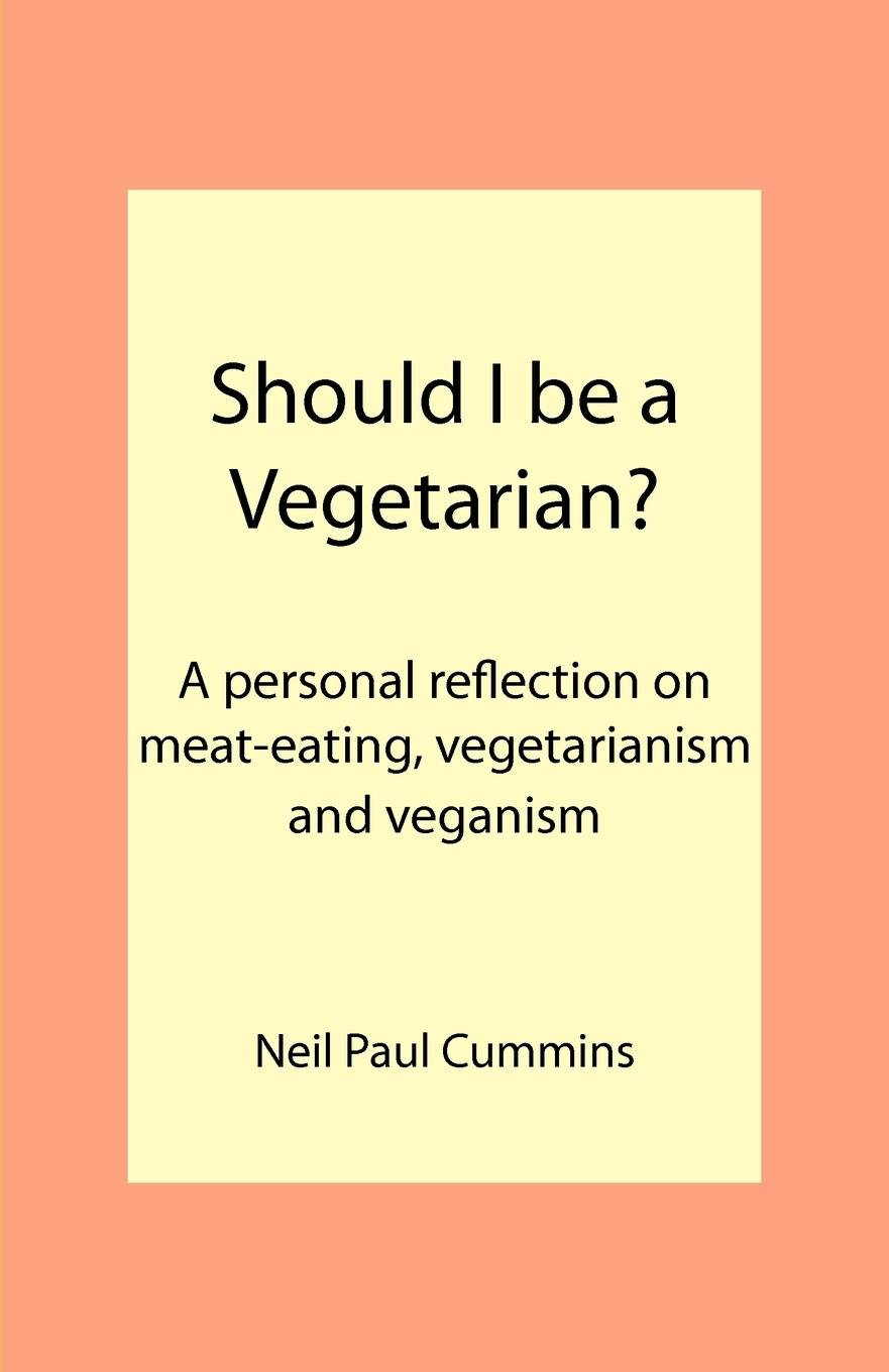Should I be a Vegetarian?: A personal reflection on meat-eating, vegetarianism and veganism pdf epub