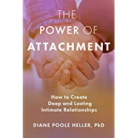 The Power of Attachment: How to Create Deep and Lasting Intimate Relationships