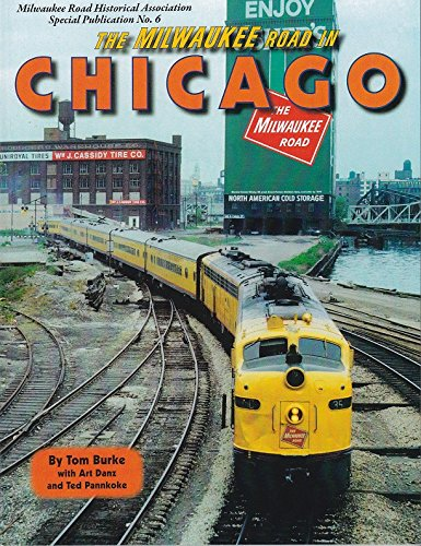THE MILWAUKEE ROAD IN CHICAGO : Milwaukee Road Historical Association Special Publication No. 6 ()