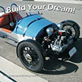 Build Your Dream!: The process and thinking behind building a replica Morgan 3-Wheeler.