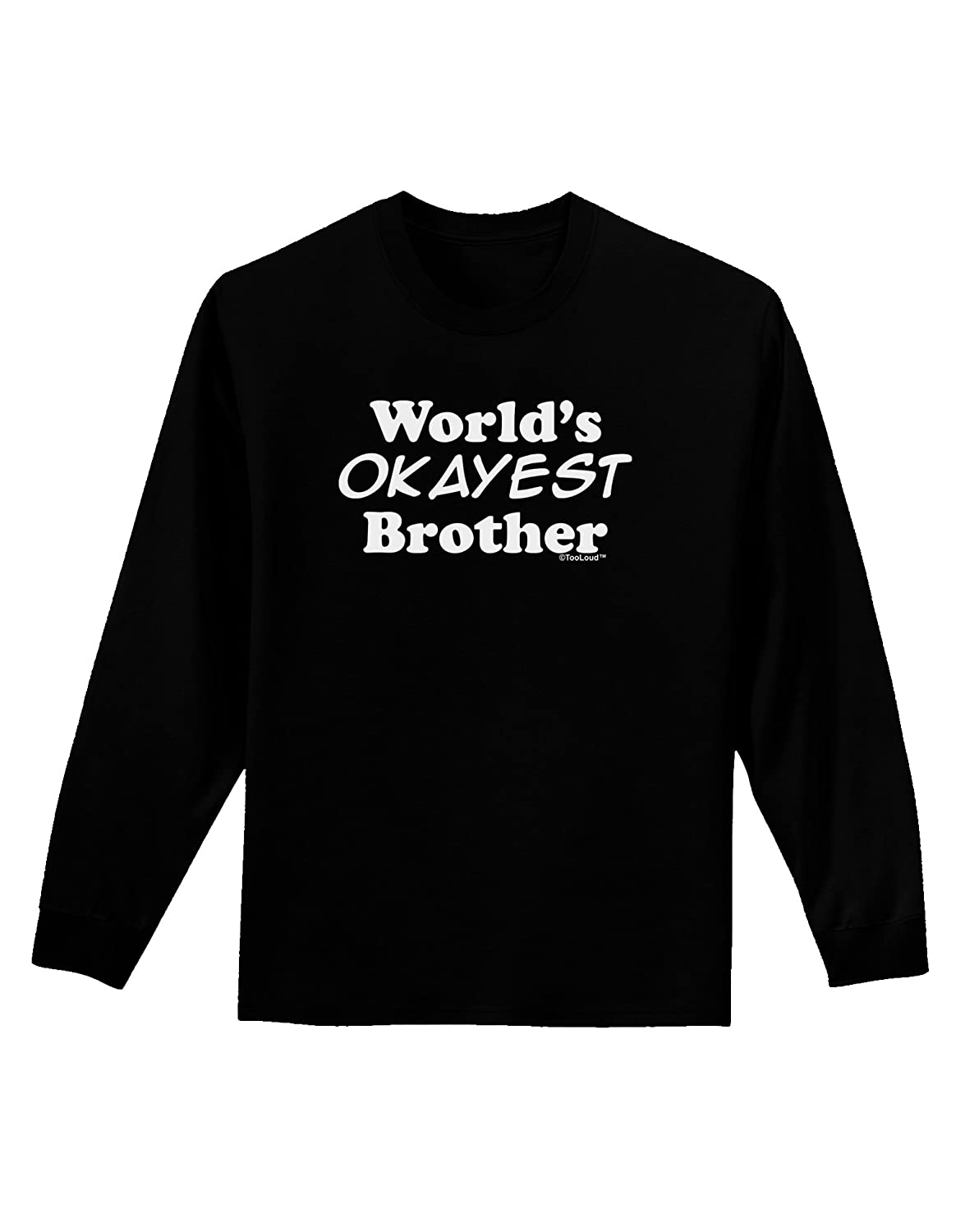 63c45010f571 Amazon.com  TOOLOUD World s Okayest Brother Text Adult Long Sleeve Dark T- Shirt  Clothing