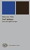 Dell'abitare: Corpi spazi oggetti immagini (Piccola biblioteca Einaudi. Nuova serie Vol. 411)