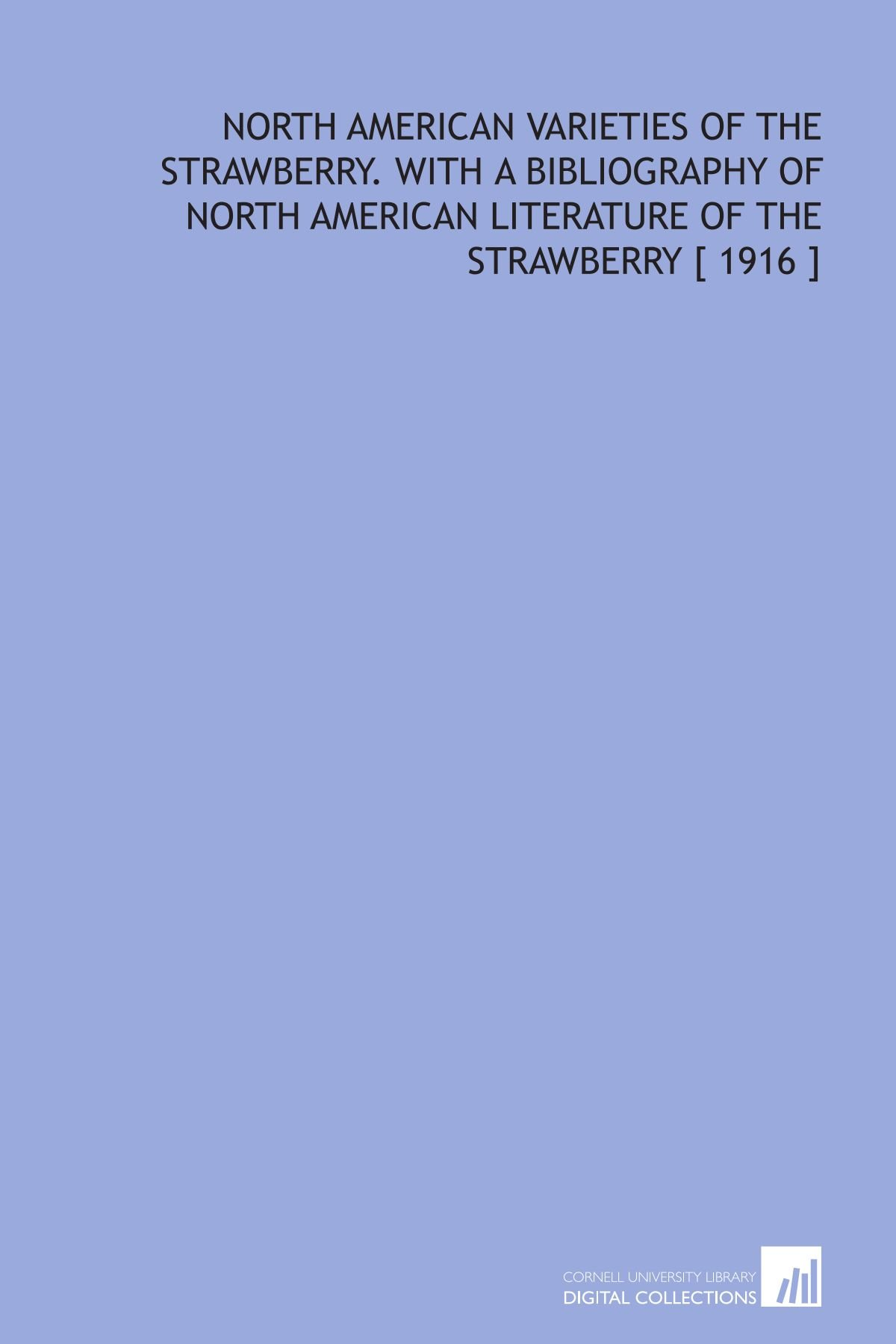 Download North American Varieties of the Strawberry. With a Bibliography of North American Literature of the Strawberry [ 1916 ] pdf epub