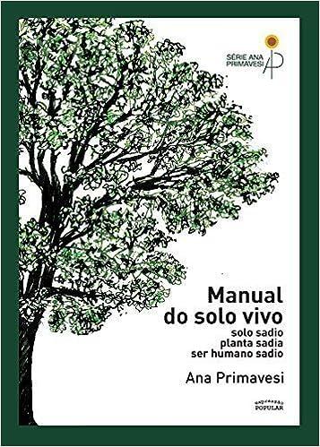 Manual do Solo. Solo Sadio, Planta Sadia, Ser Humano Sadio: Amazon.es: Ana Primavesi: Libros
