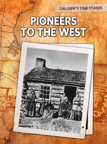 Pioneers to the West (Children's True Stories: Migration)