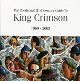 Condensed 21st Century Guide To King Crimson (1969 - 2003) by King Crimson (2006-08-03)