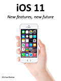 iOS 11: New features, New future (English Edition)