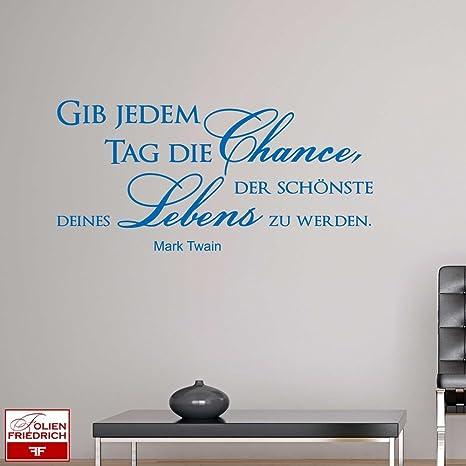 W800 Wandtattoo Sprüche Zitate Gib Jedem Tag Die Chance Der