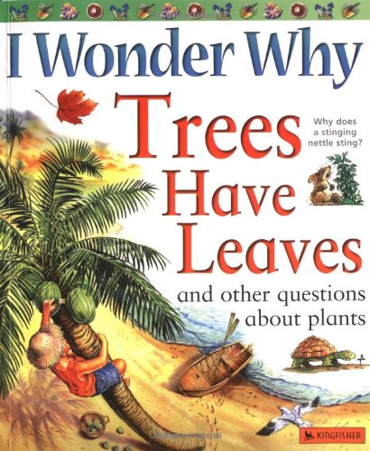 I Wonder Why Trees Have Leaves: And Other Questions About Plants pdf