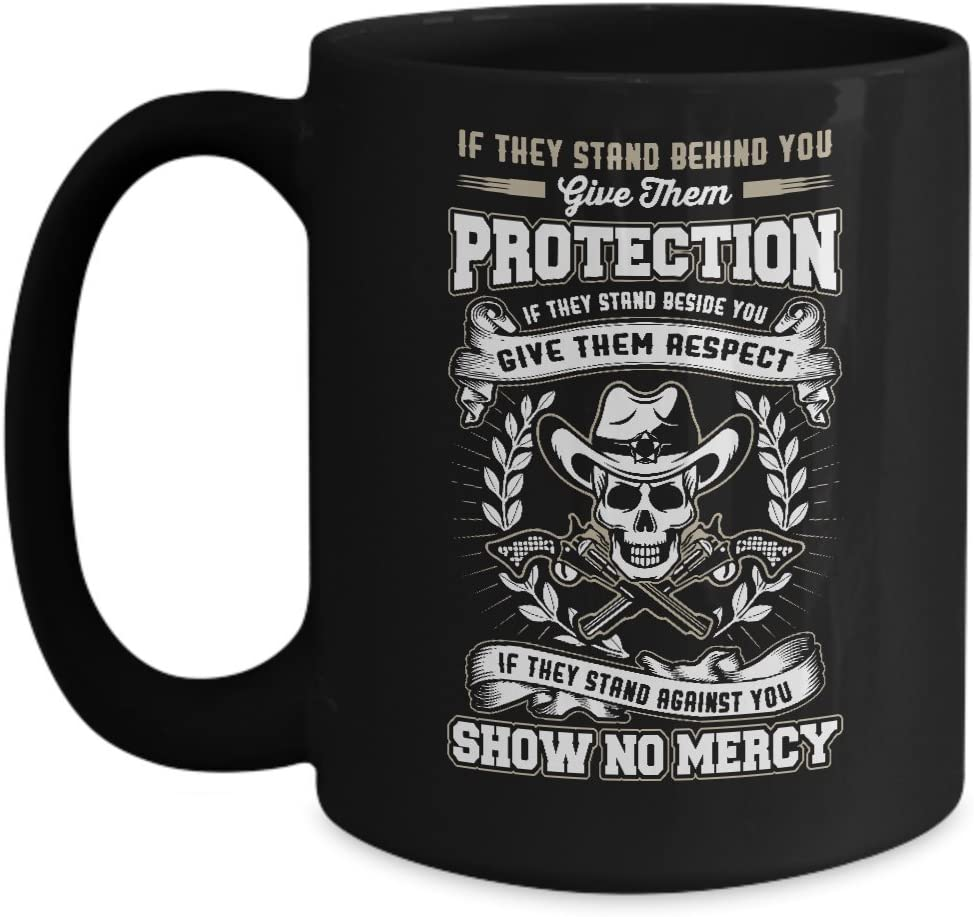 Amazon.com: IF THEY STAND BEHIND YOU GIVE THEM PROTECTION, IF THEY STAND  BESIDE YOU GIVE THEM RESPECT, IF THEY STAND AGAINST YOU SHOW NO MERCY:  Kitchen & Dining