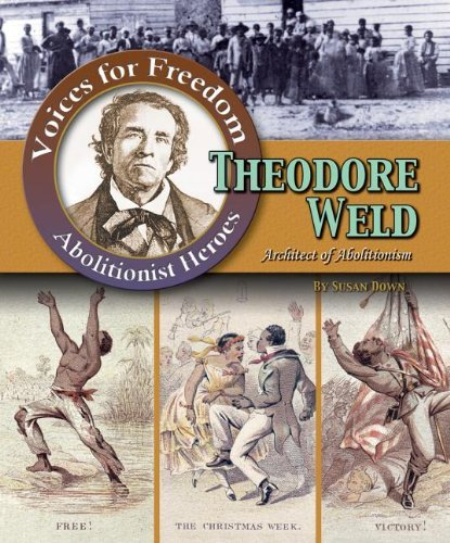 Theodore Weld: Architect of Abolitionism (Voices for Freedom: Abolitionist Heroes (Paperback)) by Susan Brophy Down (2013-05-15)