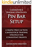 Candlestick Trading Strategies: Pin Bar Setup: A Simple Price Action Candlestick Trading Strategy for Consistent Profits (English Edition)