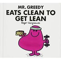 Mr Greedy Eats Clean to Get Lean (Mr. Men for Grown-ups)