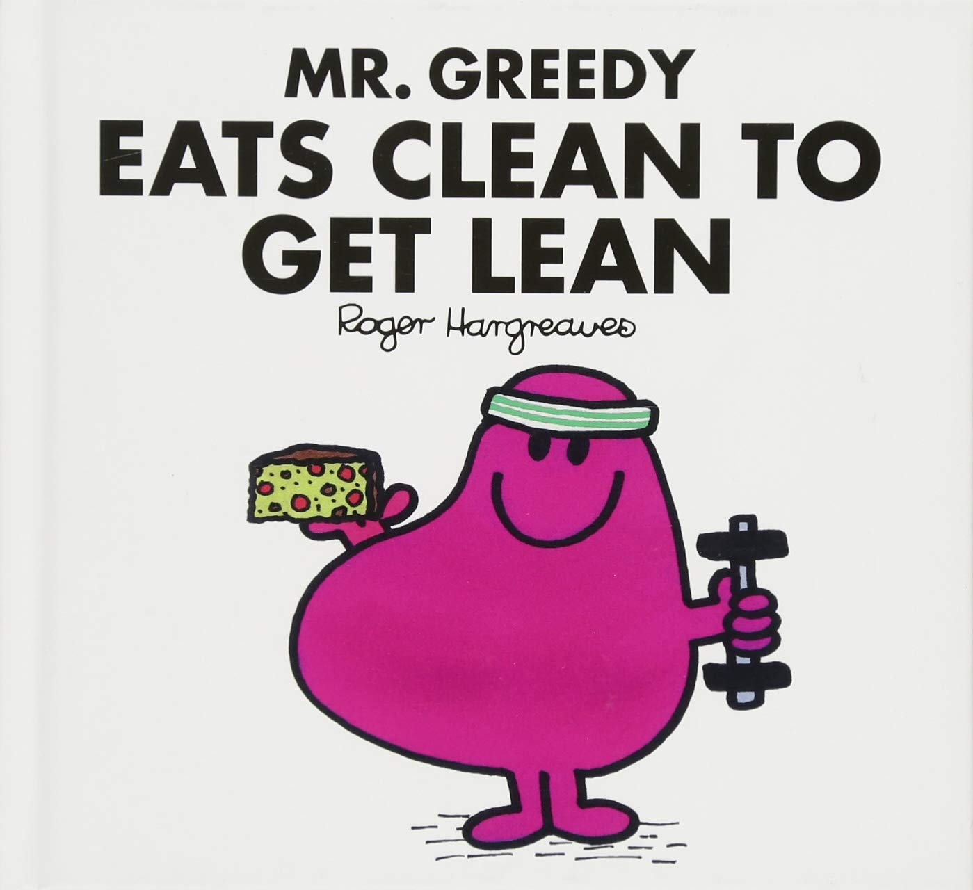 Read Online Mr Greedy Eats Clean to Get Lean (Mr. Men for Grown-ups) ebook