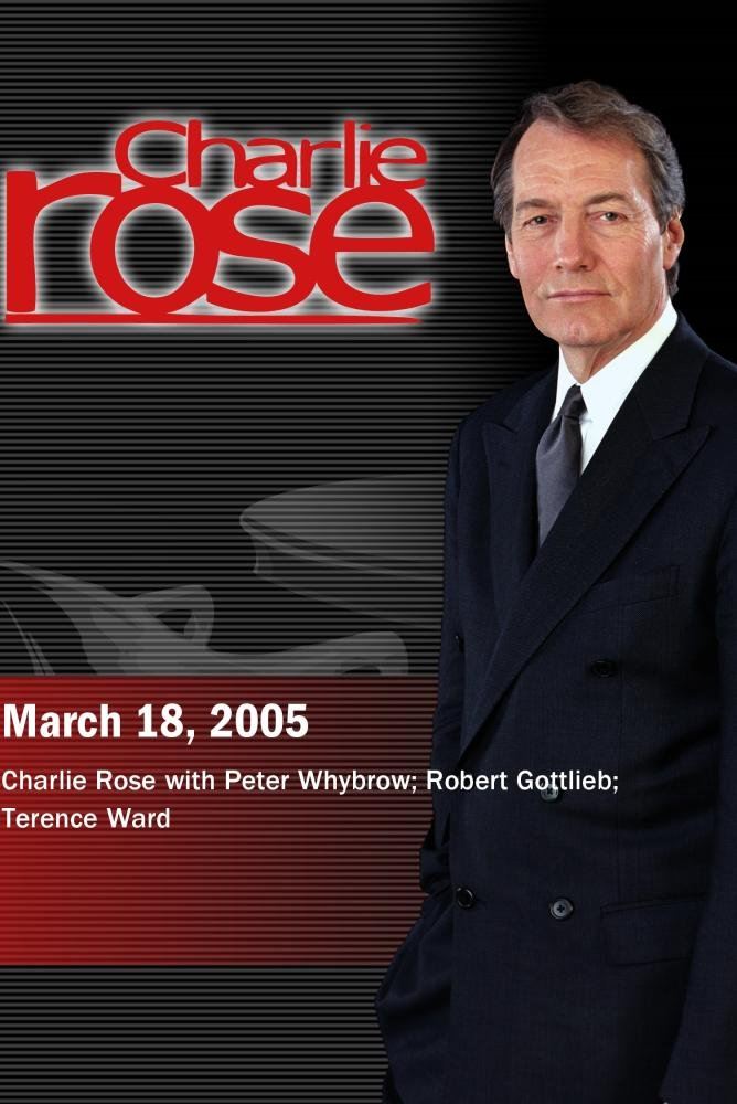 Charlie Rose with Peter Whybrow; Robert Gottlieb; Terence Ward (March 18, 2005)