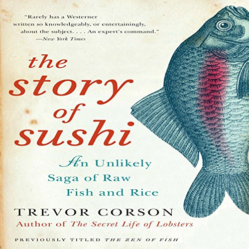The Story of Sushi: An Unlikely Saga of Raw Fish and Rice cover