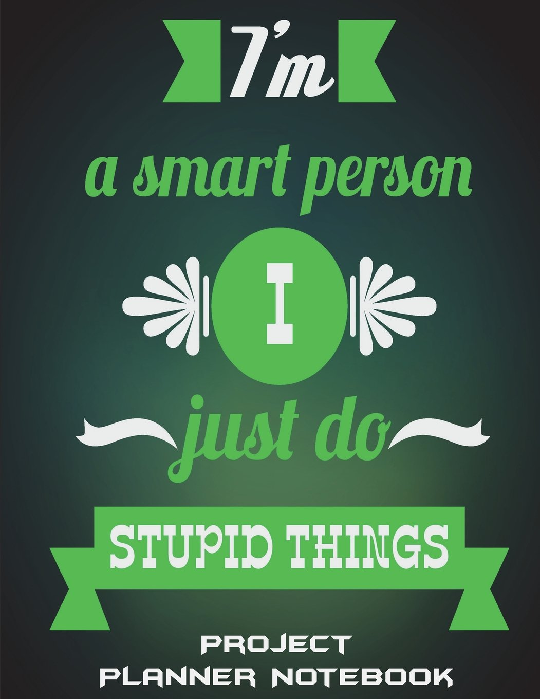 "Project Planner Notebook: I'm A Smart Person I Just Do Stupid Things: Green Design, Project and Task Organization, Project Tracker Large Print 8.5"" x ... Budget Planner Project Management Notebook ePub fb2 book"