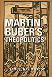 Martin Buber's Theopolitics (New Jewish Philosophy and Thought)