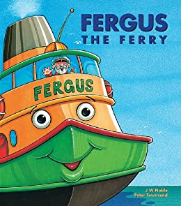 Fergus the Ferry (Fergus the Ferry series Book 1) by [Noble, J W]