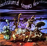 Strange New Flesh ~ Expanded Edition /  Colosseum Ii