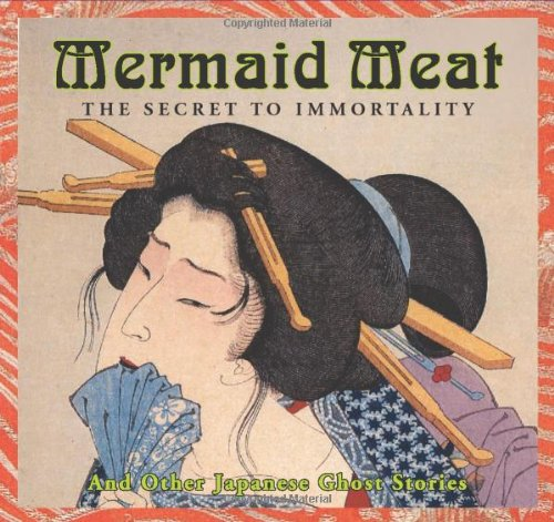 Mermaid Meat and Other Japanese Ghost Stories