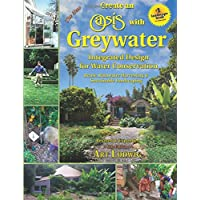 The New Create an Oasis with Greywater, 6th Ed.: Integrated Design for Water Conservation, Reuse, Rainwater Harvsting, and Sustainable Landscaping