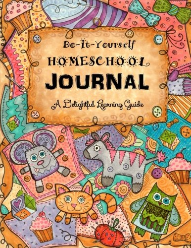 Do It Yourself Homeschool Journal: A Delightful Learning Guide (With Daily Bible Reading) (Homeschooling Handbooks) (Volume 12)