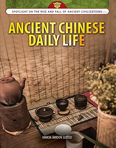 Ancient Chinese Daily Life (Spotlight on the Rise and Fall of Ancient Civilizations) pdf epub