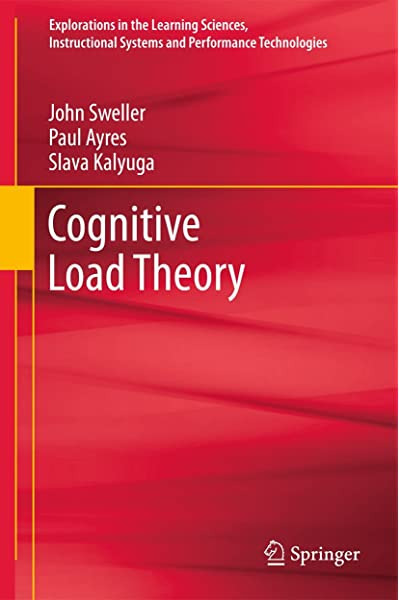 Cognitive Load Theory Explorations In The Learning Sciences Instructional Systems And Performance Technologies 1 Sweller John Ayres Paul Kalyuga Slava 9781441981257 Amazon Com Books