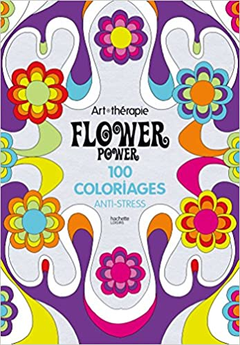 art therapie flower power 100 coloriages anti stress french edition cathy delanssay hachette 9782011553089 amazoncom books - Coloriage Anti Stress Hachette