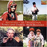Anthology of Traditional Songs and Dances from Bulgaria by Anthology of Traditional So