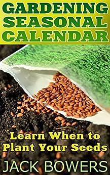 Gardening Seasonal Calendar Learn When To Plant Your Seeds Gardening For Beginners Gardening