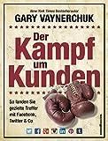 img - for Der Kampf um Kunden: So landen Sie gezielte Treffer mit Facebook, Twitter & Co by Gary Vaynerchuk (2014-09-06) book / textbook / text book