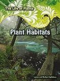Plant Habitats, Richard Spilsbury and Louise Spilsbury, 1432915096
