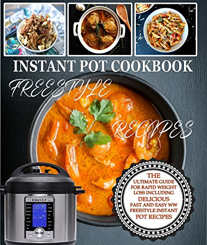 Weight Watchers Instant Pot Cookbook Freestyle Recipes: The Ultimate Guide For Rapid Weight Loss Including Delicious Quick And Easy Weight Watchers Freestyle 2018 Instant Pot Recipes by Jamie Hayes