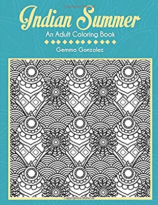 INDIAN SUMMER: AN ADULT COLORING BOOK: An Indian Summer Coloring