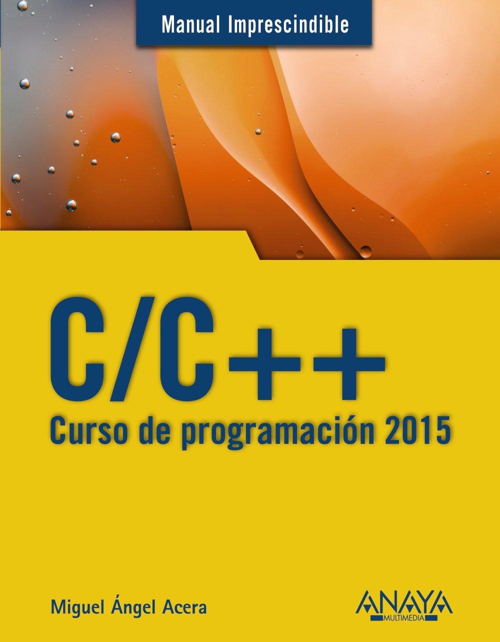 C/C++ Curso de programación 2015 / C/C++ programming course 2015 (Manual  Imprescindible / Essential Manual) (Spanish Edition): 9788441536234:  Computer ...