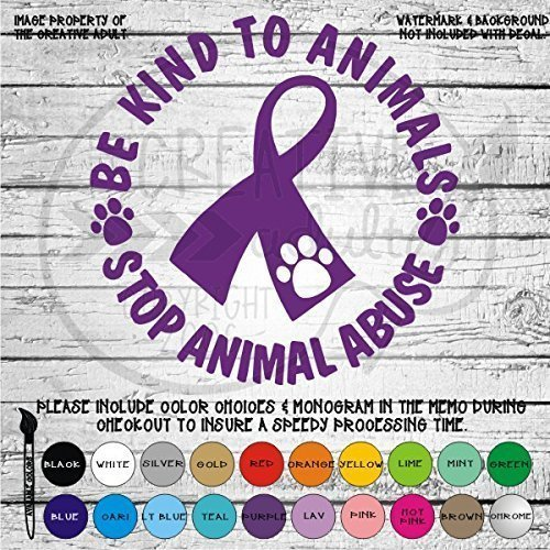(Be Kind To Animals Stop Animal Abuse Vinyl Decal Sticker)