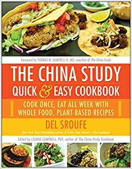 The china study quick easy cookbook cook once eat all week with the china study quick easy cookbook cook once eat all week with whole food plant based recipes del sroufe leanne campbell md thomas m campbell forumfinder Images