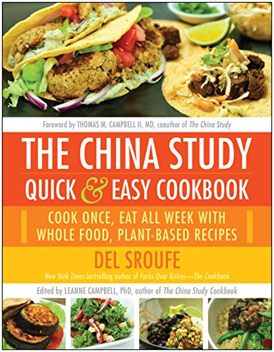 The China Study Quick & Easy Cookbook: Cook Once, Eat All Week with Whole Food, Plant-Based Recipes by Del Sroufe