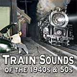 Train Sounds of the 40s & 50s - Steam Locomotives Original Recordings
