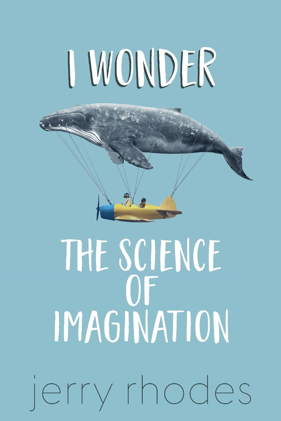 Read Online I Wonder...: The Science of Imagination ebook